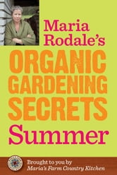 Maria Rodale's Organic Gardening Secrets: Summer ebook by Maria Rodale