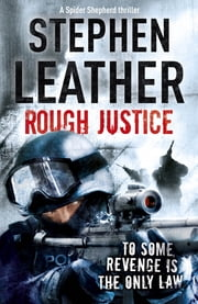 Rough Justice (The 7th Spider Shepherd Thriller) - The 7th Spider Shepherd Thriller ebook by Stephen Leather