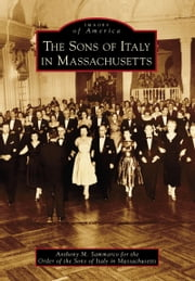 Sons of Italy in Massachusetts, The ebook by Anthony M. Sammarco,The Order of the Sons of Italy in Massachusetts