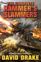 The Complete Hammer's Slammers: Volume 1 eBook by David Drake