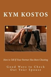 How to Tell If Your Partner Has Been Cheating ebook by Kym Kostos