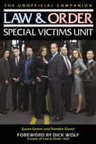 Law & Order: Special Victims Unit Unofficial Companion ebook by Susan Green,Randee Dawn,Dick Wolf