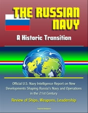 The Russian Navy: A Historic Transition - Official U.S. Navy Intelligence Report on New Developments Shaping Russia\