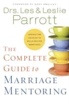 The Complete Guide to Marriage Mentoring ebook by Les and Leslie Parrott