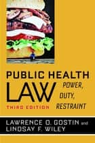 Public Health Law - Power, Duty, Restraint ebook by Lawrence O. Gostin, Lindsay F. Wiley