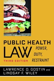 Public Health Law - Power, Duty, Restraint ebook by Lawrence O. Gostin,Lindsay F. Wiley