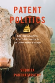 Patent Politics - Life Forms, Markets, and the Public Interest in the United States and Europe ebook by Kobo.Web.Store.Products.Fields.ContributorFieldViewModel