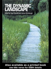 The Dynamic Landscape - Design, Ecology and Management of Naturalistic Urban Planting ebook by Nigel Dunnett,James Hitchmough