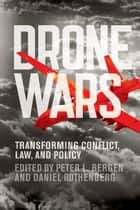 Drone Wars - Transforming Conflict, Law, and Policy ebook by Daniel Rothenberg, Peter L. Bergen