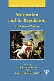 Motivation and Its Regulation - The Control Within ebook by Joseph P. Forgas,Eddie Harmon-Jones
