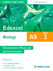 Edexcel AS Biology Student Unit Guide New Edition: Unit 2 Development, Plants and the Environment ebook by Mary Jones