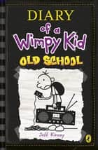 Diary of a Wimpy Kid: Old School ebook by Jeff Kinney