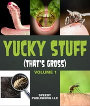 Yucky Stuff (That's Gross Volume 1) ebook by Speedy Publishing