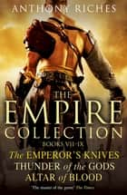 The Empire Collection Volume III - The Emperor's Knives, Thunder of the Gods, Altar of Blood eBook by Anthony Riches