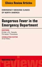 Dangerous Fever in the Emergency Department, An Issue of Emergency Medicine Clinics, ebook by Emilie J.B. Calvello,Christian Theodosis