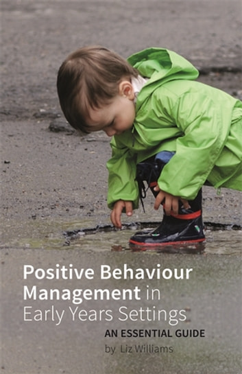 Positive Behaviour Management in Early Years Settings - An Essential Guide ebook by Liz Williams