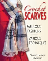 Crochet Scarves - Fabulous Fashions - Various Techniques ebook by Sharon Hernes Silverman