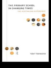 The Primary School in Changing Times - The Australian Experience ebook by Tony Townsend