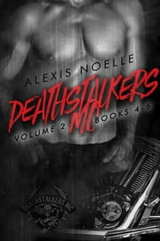 Deathstalkers MC Box Set Volume Two - Books 4-6 ebook by Alexis Noelle