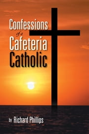 Confessions of a Cafeteria Catholic ebook by Richard Phillips