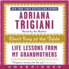 Don't Sing at the Table - Life Lessons from My Grandmothers audiobook by Adriana Trigiani