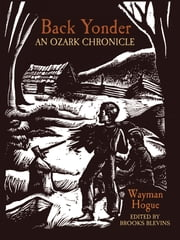 Back Yonder - An Ozark Chronicle ebook by Charles Wayman Hogue,Brooks Blevins