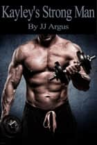 Kayley's Strong Man Ebook di JJ Argus