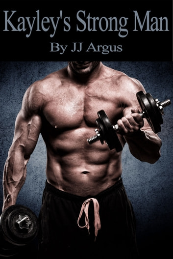 Kayley's Strong Man eBook by JJ Argus