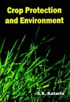 Crop Protection and Environment ebook by S.K. Kataria