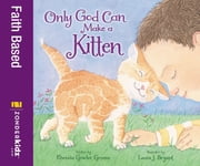 Only God Can Make a Kitten ebook by Rhonda Gowler Greene,Laura J. Bryant