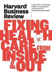 Harvard Business Review on Fixing Healthcare from Inside & Out ebook by Harvard Business Review