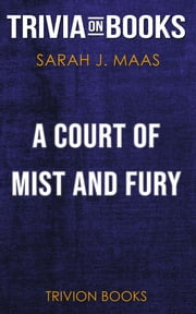 A Court of Mist and Fury by Sarah J. Maas (Trivia-On-Books) ebook by Trivion Books