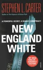 New England White ebook by Stephen L Carter