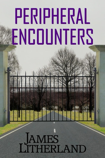 Peripheral Encounters - Slowpocalypse, #4 ebook by James Litherland