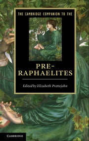The Cambridge Companion to the Pre-Raphaelites ebook by Professor Elizabeth Prettejohn