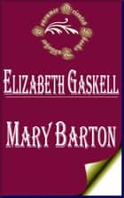 Mary Barton: A Tale of Manchester Life ebook by Elizabeth Gaskell