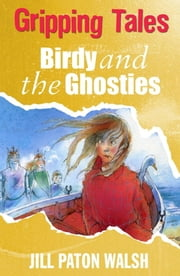 Birdy and the Ghosties - Gripping Tales ebook by Jill Paton Walsh,Alan Marks