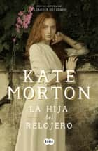 La hija del relojero ebook by Kate Morton