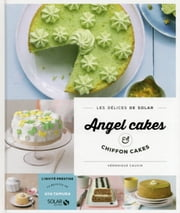 Chiffoncakes & angel cakes - Les délices de Solar eBook by Véronique CAUVIN