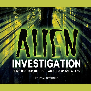Alien Investigation - Searching for the Truth about UFOs and Aliens audiobook by Kelly Milner Halls