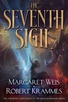 The Seventh Sigil - The Thrilling Conclusion to the Dragon Brigade Series ebook by Margaret Weis, Robert Krammes