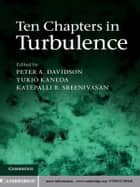 Ten Chapters in Turbulence ebook by Peter A. Davidson,Yukio Kaneda,Katepalli R. Sreenivasan