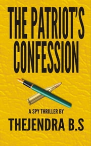 The Patriot's Confession ebook by Thejendra B.S