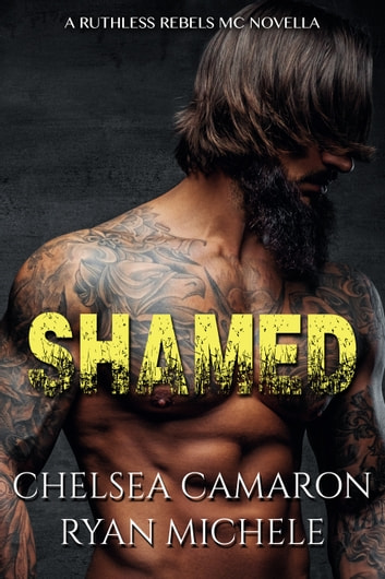 Shamed (Ruthless Rebels MC Book One) ebook by Ryan Michele,Chelsea Camaron