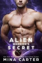 Alien Warrior's Secret - Warriors of the Lathar, #9 E-bok by Mina Carter