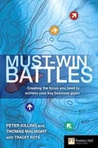 Must-Win Battles ebook by Prof Peter Killing, Prof Thomas Malnight, Tracey Keys