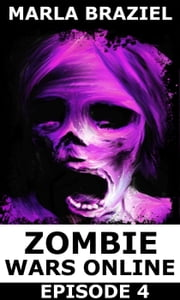Zombie Wars Online: Episode 4 - Zombie Wars Online, #4 ebook by Marla Braziel