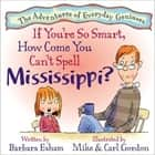 If You're So Smart, How Come You Can't Spell Mississippi? (Reading Rockets Recommended, Parents' Choice Award Winner) - A Story about Dyslexia, Creativity, and Intelligence ebook by Barbara Esham