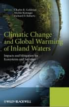 Climatic Change and Global Warming of Inland Waters ebook by Charles R. Goldman,Michio Kumagai,Richard D. Robarts
