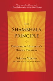 The Shambhala Principle - Discovering Humanity's Hidden Treasure ebook by Sakyong Mipham